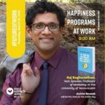 Prof. Raj Raghunathan and book If You Are So Smart, Why Aren't You Happy? for World Happiness Agora 2019 talk on Happiness at Work